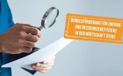 Novellierung Bundesförderung für Energieeffizienz in der Wirtschaft (EEW) – neuer Förderschwerpunkt Ressourceneffizienz